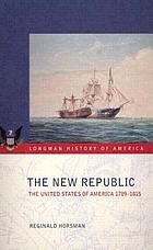 The new republic : the United States of America, 1789-1815