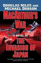 MacArthur's war : a novel of the invasion of Japan