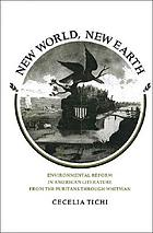 New world, new earth : environmental reform in American literature from the Puritans through Whitman