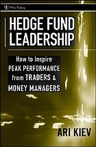 Hedge fund leadership : how to inspire peak performance from traders and money managers
