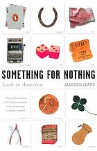 Something for nothing : luck in America