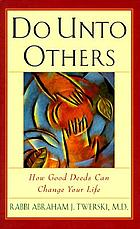Do unto others : how good deeds can change your life