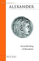 Alexander : invincible king of Macedonia