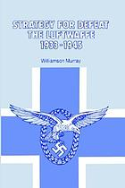 Strategy for defeat : the Luftwaffe, 1933-1945