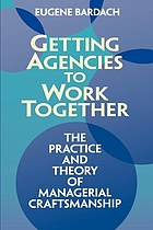 Getting agencies to work together : the practice and theory of managerial craftsmanship
