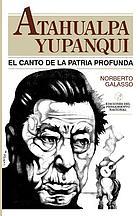 Atahualpa Yupanqui : el canto de la patria profunda