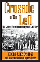 Crusade of the Left : the Lincoln Battalion in the Spanish Civil War