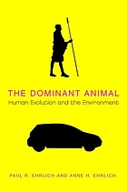 The dominant animal : human evolution and the environment