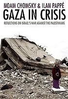 Gaza in crisis : reflections on Israel's war against the Palestinians