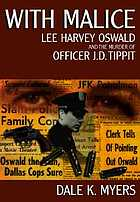 With malice : Lee Harvey Oswald and the murder of Officer J.D. Tippit