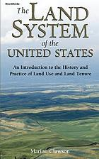 The land system of the United States; an introduction to the history and practice of land use and land tenure