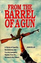 From the barrel of a gun : a history of guerrilla, revolutionary, and counter-insurgency warfare, from the Romans to the present