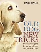 Old dogs, new tricks : understanding and retraining older and rescued dogs