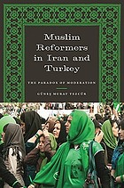 Muslim reformers in Iran and Turkey : the paradox of moderation