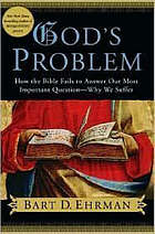 God's problem : how the Bible fails to answer our most important question--why we suffer