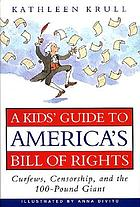 A kids' guide to America's Bill of Rights : curfews, censorship, and the 100-pound giant