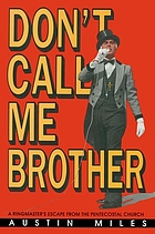 Don't call me brother : a ringmaster's escape from the Pentecostal church