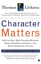 Character matters : how to help our children develop good judgment, integrity, and other essential virtues