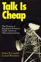 Talk is cheap : the promise of regulatory reform in North American telecommunications