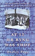 At twelve Mr. Byng was shot