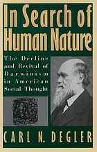 In search of human nature : the decline and revival of Darwinism in American social thought