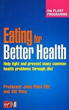 Eating for better health : the Plant programme : help fight and prevent many common health problems through diet