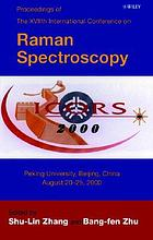 Seventeenth International Conference on Raman Spectroscopy : (ICORS 2000) : proceedings of the Seventeenth International Conference on Raman Spectroscopy, August 20-25, 2000, Peking University, Beijing, China