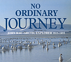 No ordinary journey : John Rae, Arctic explorer, 1813-1893