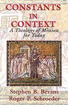 Constants in context : a theology of mission for today