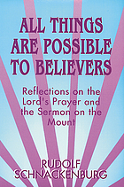 All things are possible to believers : reflections on the Lord's prayer and the Sermon on the mount