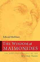 The wisdom of Maimonides : the life and writings of the Jewish sage