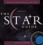 The star guide : learn how to read the night sky star by star
