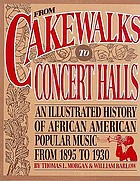 From cakewalks to concert halls : an illustrated history of African American popular music from 1895 to 1930
