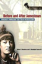 Before and after Jamestown Virginia's Powhatans and their predecessors
