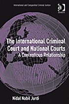 The International Criminal Court and national jurisdictions : a contentious relationship