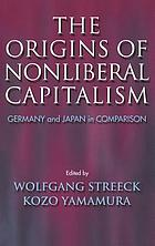 The origins of nonliberal capitalism : Germany and Japan in comparison