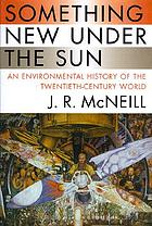 Something new under the sun : an environmental history of the twentieth-century world