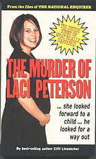 The murder of Laci Peterson : the inside story of what really happened