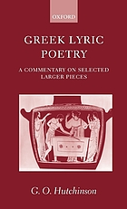 Greek lyric poetry : a commentary on selected larger pieces ; Alcman, Stesichorus, Sappho, Alcaeus, Ibycus, Anacreon, Simonides, Bacchylides, Pindar, Sophocles, Euripides