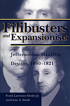 Filibusters and expansionists Jeffersonian manifest destiny, 1800-1821
