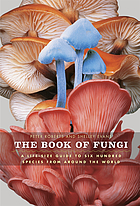 The book of fungi : a life-size guide to six hundred species from around the world
