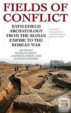 Fields of conflict : battlefield archaeology from the Roman Empire to the Korean War