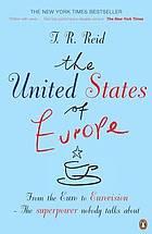 The United States of Europe : the superpower nobody talks about - from the Euro to Eurovision