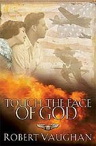 Touch the face of God : a WWII novel