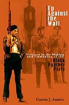 Up against the wall : violence in the making and unmaking of the Black Panther Party