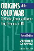 "Origins of the Cold War : the Novikov, Kennan, and Roberts ""long telegrams"" of 1946Origins of the Cold War : the Novikov, Kennan, and Roberts ""long telegrams"" of 1946 : with three new commentariesOrigins of the Cold War"