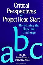 Critical perspectives on Project Head Start : revisioning the hope and challenge