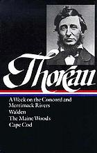 A week on the Concord and Merrimack rivers ; Walden, or, Life in the woods ; The Maine woods ; Cape CodHenry David Thoreau
