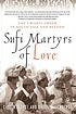 Sufi martyrs of love : Chishti Sufism in South Asia and beyond