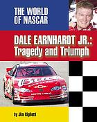 Dale Earnhardt, Jr. : tragedy and triumph